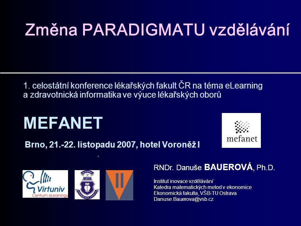 Změna PARADIGMATU vzdělávání 1. celostátní konference lékařských fakult ČR na téma eLearning a zdravotnická informatika ve výuce lékařských oborů MEFA