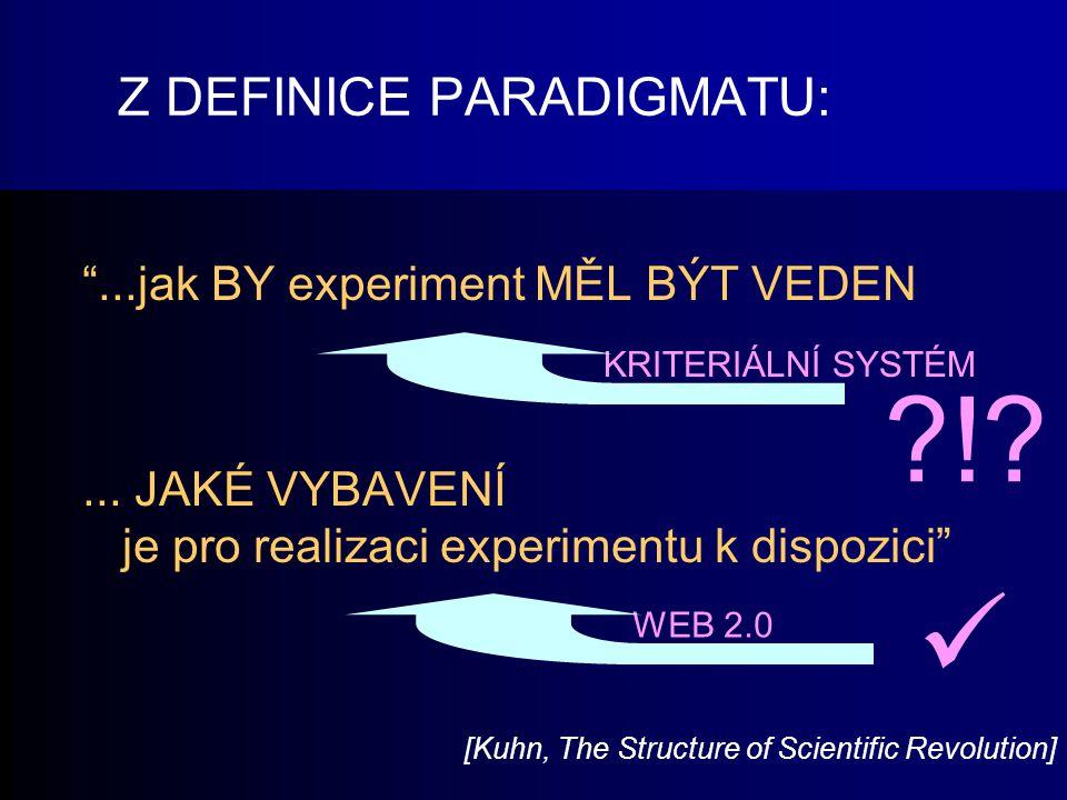 """Z DEFINICE PARADIGMATU: """"...jak BY experiment MĚL BÝT VEDEN... JAKÉ VYBAVENÍ je pro realizaci experimentu k dispozici"""" WEB 2.0KRITERIÁLNÍ SYSTÉM. ?!?"""