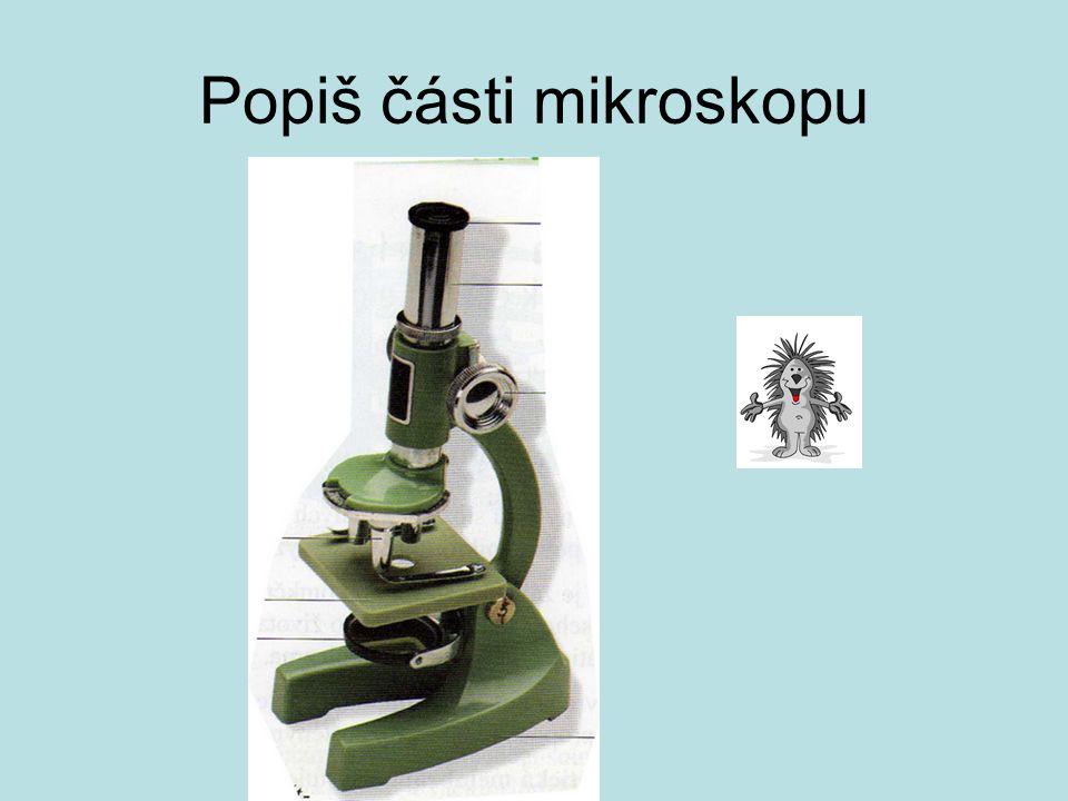 Popiš části mikroskopu