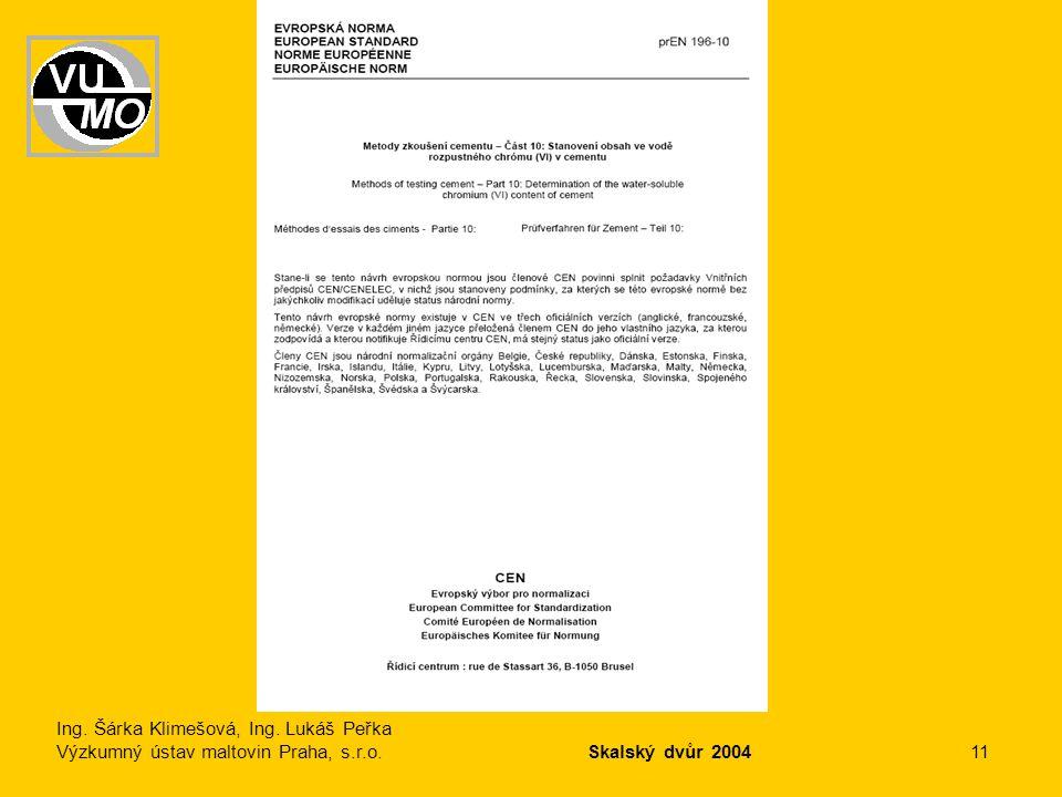 Ing. Šárka Klimešová, Ing. Lukáš Peřka Výzkumný ústav maltovin Praha, s.r.o. Skalský dvůr 2004 11