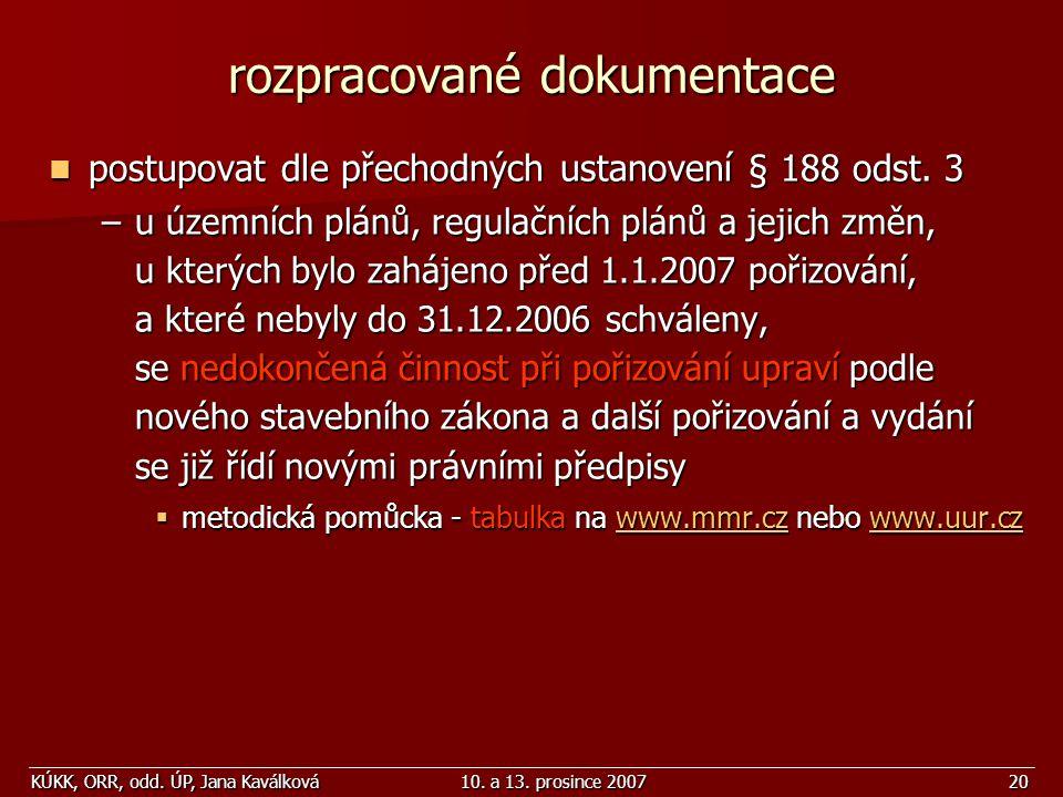 KÚKK, ORR, odd. ÚP, Jana Kaválková10. a 13. prosince 200720 rozpracované dokumentace postupovat dle přechodných ustanovení § 188 odst. 3 postupovat dl
