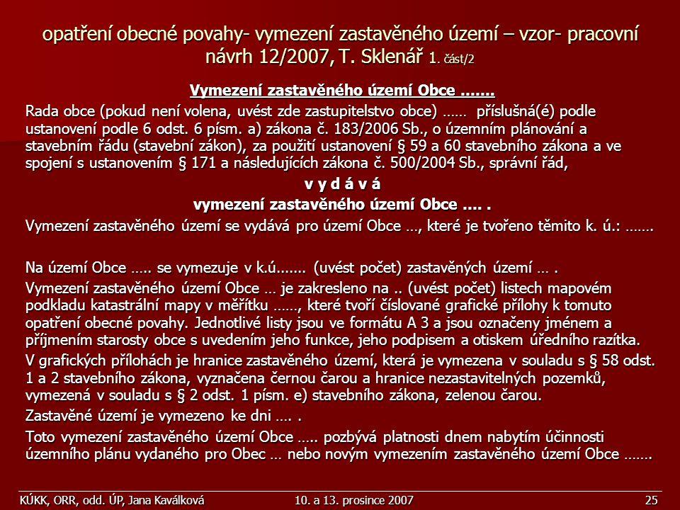 KÚKK, ORR, odd. ÚP, Jana Kaválková10. a 13. prosince 200725 opatření obecné povahy- vymezení zastavěného území – vzor- pracovní návrh 12/2007, T. Skle