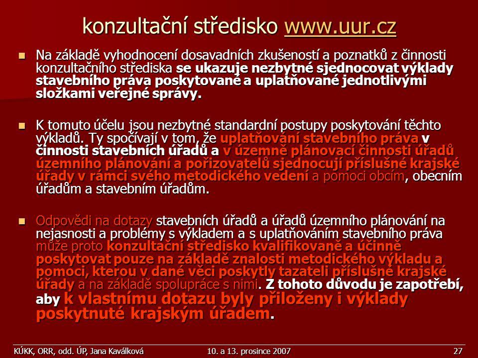 KÚKK, ORR, odd. ÚP, Jana Kaválková10. a 13. prosince 200727 konzultační středisko www.uur.cz www.uur.cz Na základě vyhodnocení dosavadních zkušeností