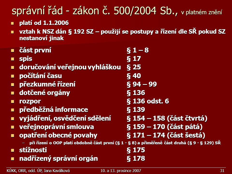 KÚKK, ORR, odd. ÚP, Jana Kaválková10. a 13. prosince 200731 správní řád - zákon č. 500/2004 Sb., v platném znění platí od 1.1.2006 platí od 1.1.2006 v