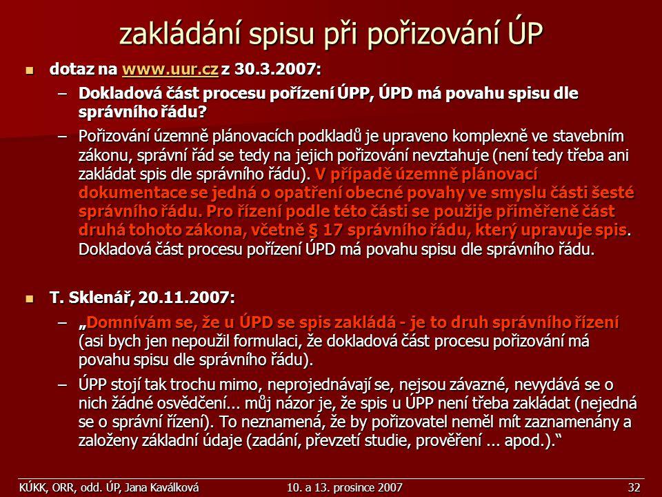 KÚKK, ORR, odd. ÚP, Jana Kaválková10. a 13. prosince 200732 zakládání spisu při pořizování ÚP dotaz na www.uur.cz z 30.3.2007: dotaz na www.uur.cz z 3