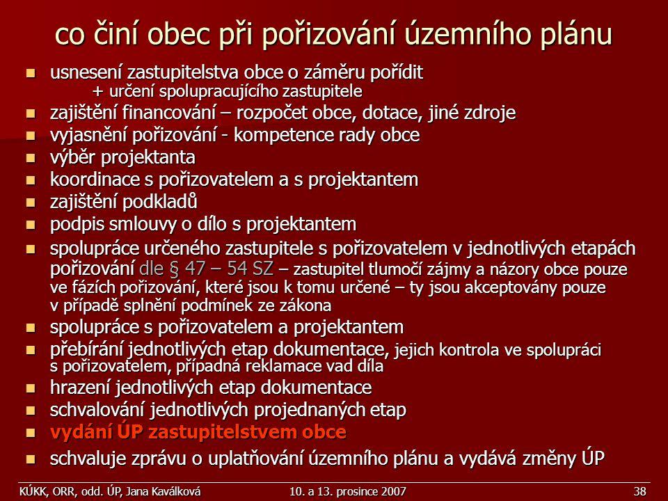 KÚKK, ORR, odd. ÚP, Jana Kaválková10. a 13. prosince 200738 co činí obec při pořizování územního plánu usnesení zastupitelstva obce o záměru pořídit +