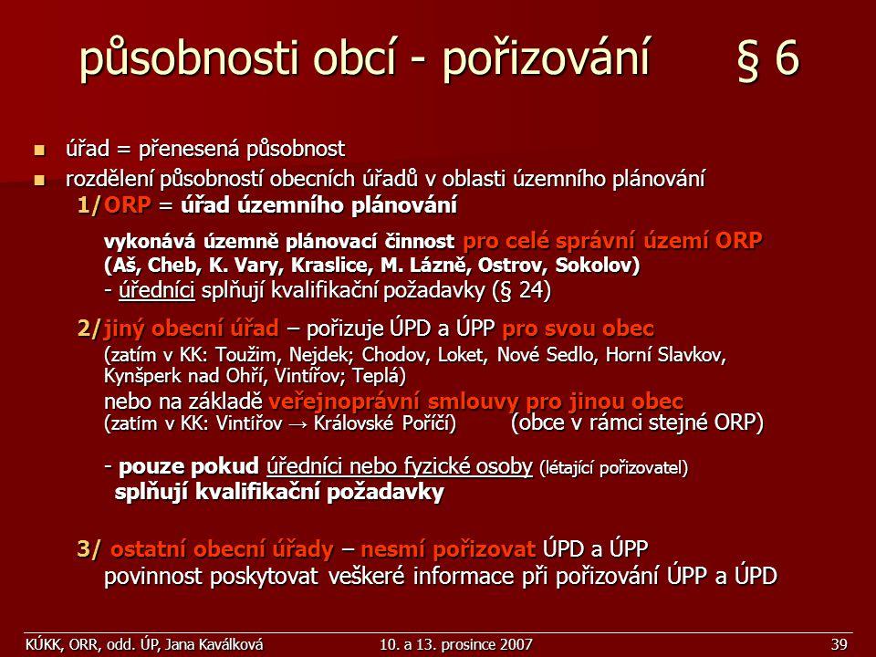KÚKK, ORR, odd. ÚP, Jana Kaválková10. a 13. prosince 200739 působnosti obcí - pořizování § 6 úřad = přenesená působnost úřad = přenesená působnost roz
