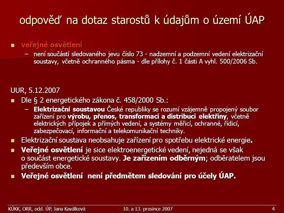 KÚKK, ORR, odd. ÚP, Jana Kaválková10. a 13. prosince 20074 odpověď na dotaz starostů k údajům o území ÚAP veřejné osvětlení veřejné osvětlení –není so