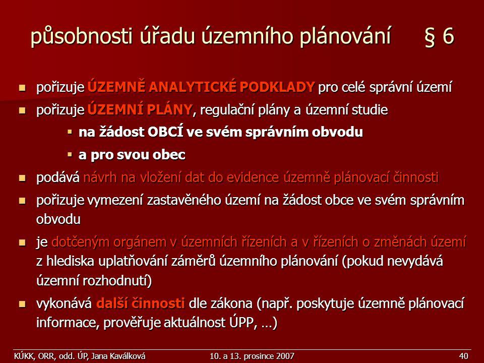 KÚKK, ORR, odd. ÚP, Jana Kaválková10. a 13. prosince 200740 působnosti úřadu územního plánování § 6 pořizuje ÚZEMNĚ ANALYTICKÉ PODKLADY pro celé správ