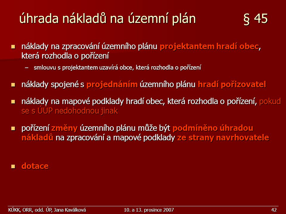 KÚKK, ORR, odd. ÚP, Jana Kaválková10. a 13. prosince 200742 úhrada nákladů na územní plán § 45 náklady na zpracování územního plánu projektantem hradí