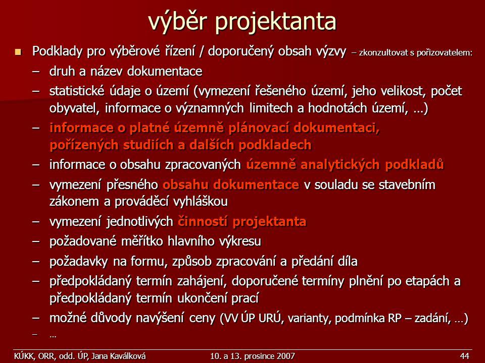 KÚKK, ORR, odd. ÚP, Jana Kaválková10. a 13. prosince 200744 Podklady pro výběrové řízení / doporučený obsah výzvy – zkonzultovat s pořizovatelem: Podk