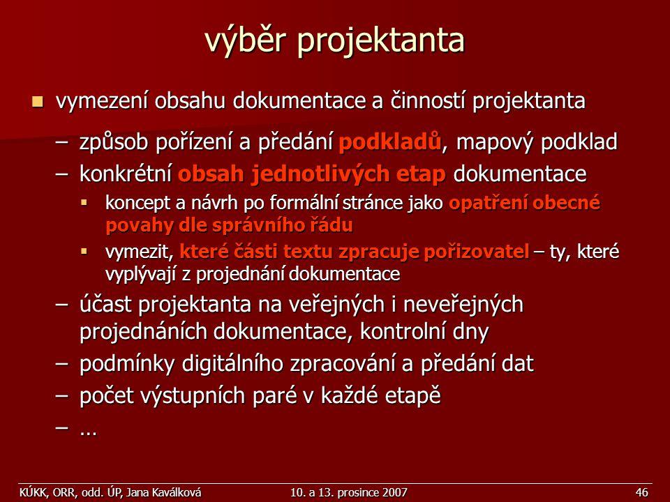 KÚKK, ORR, odd. ÚP, Jana Kaválková10. a 13. prosince 200746 vymezení obsahu dokumentace a činností projektanta vymezení obsahu dokumentace a činností