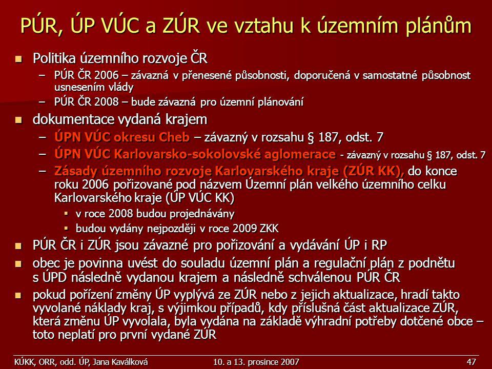KÚKK, ORR, odd. ÚP, Jana Kaválková10. a 13. prosince 200747 PÚR, ÚP VÚC a ZÚR ve vztahu k územním plánům Politika územního rozvoje ČR Politika územníh