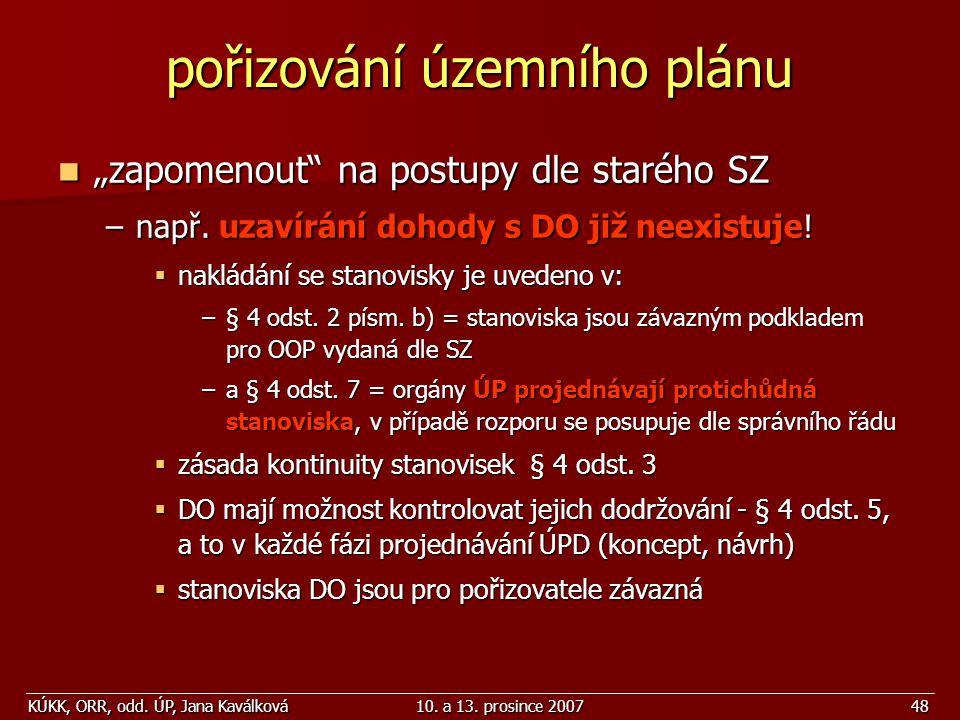 """KÚKK, ORR, odd. ÚP, Jana Kaválková10. a 13. prosince 200748 pořizování územního plánu """"zapomenout"""" na postupy dle starého SZ """"zapomenout"""" na postupy d"""