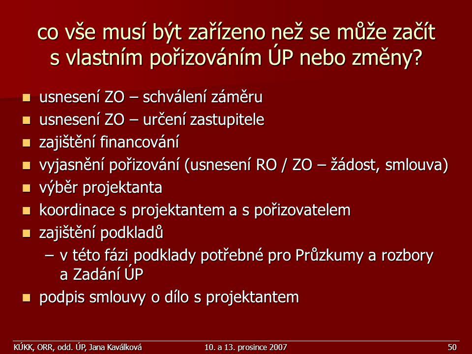 KÚKK, ORR, odd. ÚP, Jana Kaválková10. a 13. prosince 200750 co vše musí být zařízeno než se může začít s vlastním pořizováním ÚP nebo změny? usnesení