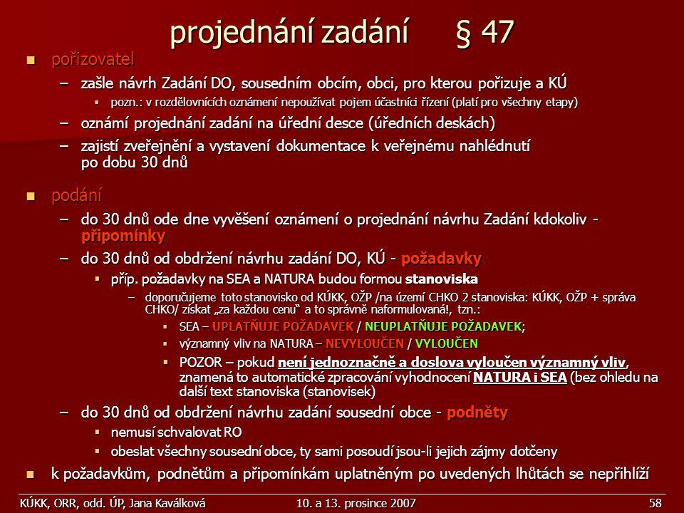 KÚKK, ORR, odd. ÚP, Jana Kaválková10. a 13. prosince 200758 projednání zadání § 47 pořizovatel pořizovatel –zašle návrh Zadání DO, sousedním obcím, ob