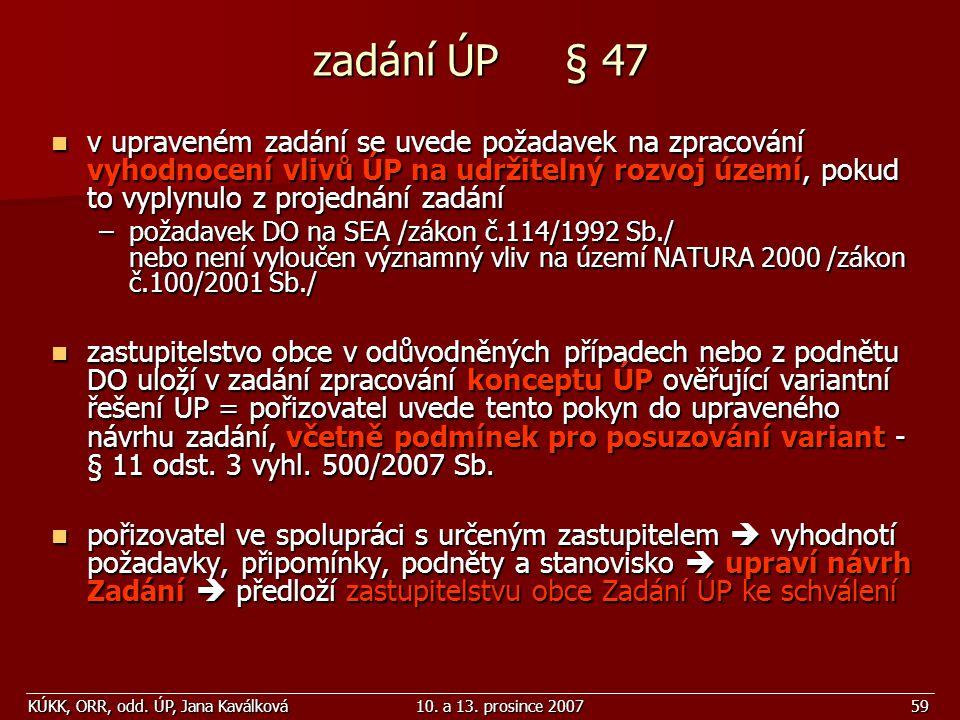 KÚKK, ORR, odd. ÚP, Jana Kaválková10. a 13. prosince 200759 zadání ÚP § 47 v upraveném zadání se uvede požadavek na zpracování vyhodnocení vlivů ÚP na