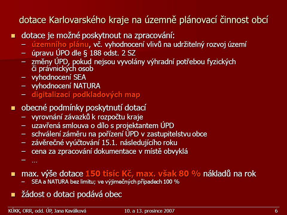 KÚKK, ORR, odd. ÚP, Jana Kaválková10. a 13. prosince 20076 dotace je možné poskytnout na zpracování: dotace je možné poskytnout na zpracování: –územní