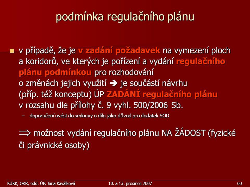 KÚKK, ORR, odd. ÚP, Jana Kaválková10. a 13. prosince 200760 podmínka regulačního plánu v případě, že je v zadání požadavek na vymezení ploch a koridor