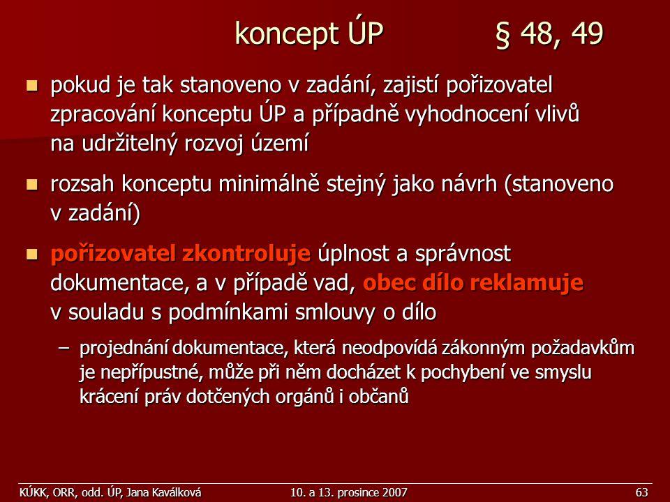 KÚKK, ORR, odd. ÚP, Jana Kaválková10. a 13. prosince 200763 koncept ÚP § 48, 49 koncept ÚP § 48, 49 pokud je tak stanoveno v zadání, zajistí pořizovat