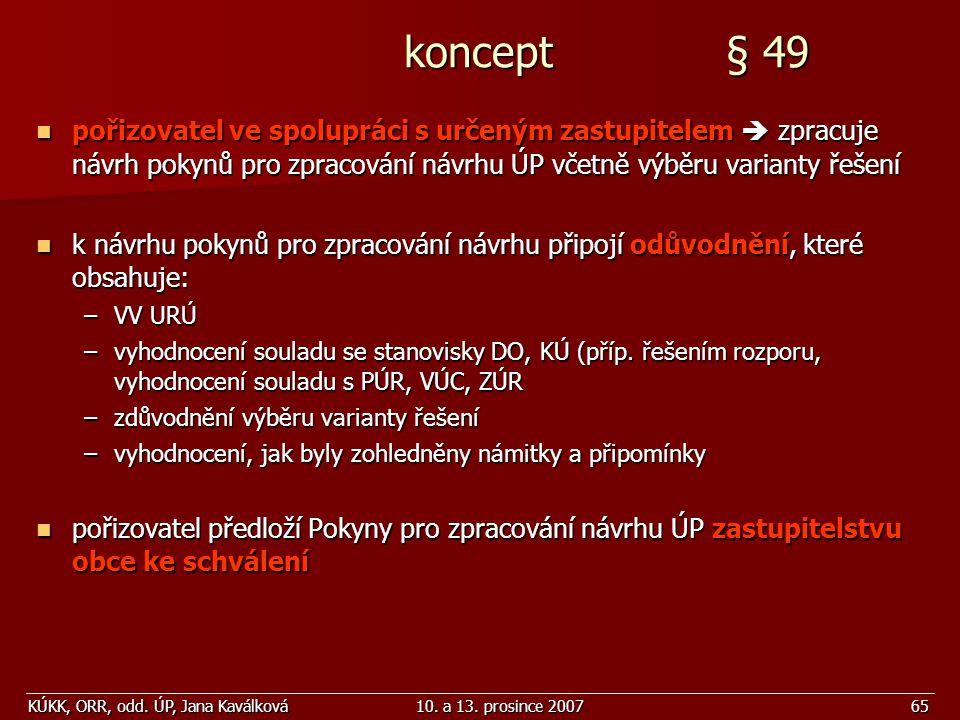 KÚKK, ORR, odd. ÚP, Jana Kaválková10. a 13. prosince 200765 koncept § 49 koncept § 49 pořizovatel ve spolupráci s určeným zastupitelem  zpracuje návr