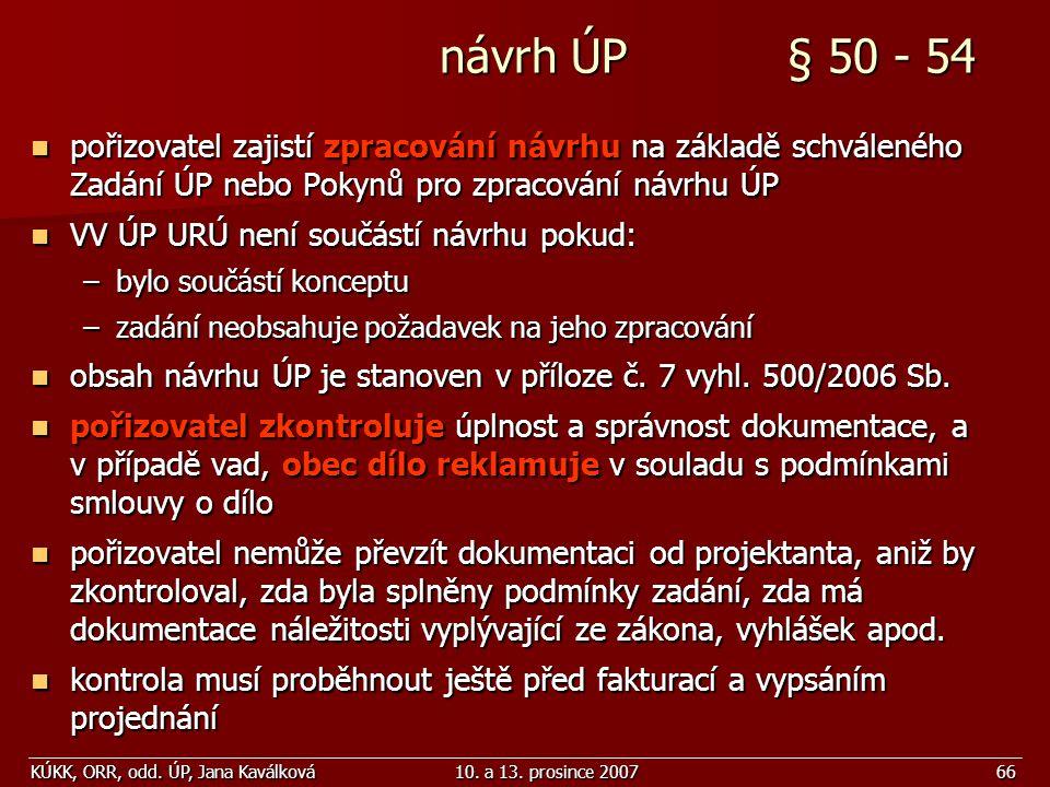 KÚKK, ORR, odd. ÚP, Jana Kaválková10. a 13. prosince 200766 návrh ÚP § 50 - 54 návrh ÚP § 50 - 54 pořizovatel zajistí zpracování návrhu na základě sch