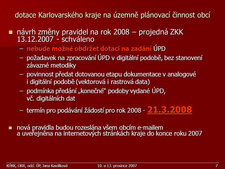 KÚKK, ORR, odd. ÚP, Jana Kaválková10. a 13. prosince 20077 dotace Karlovarského kraje na územně plánovací činnost obcí návrh změny pravidel na rok 200