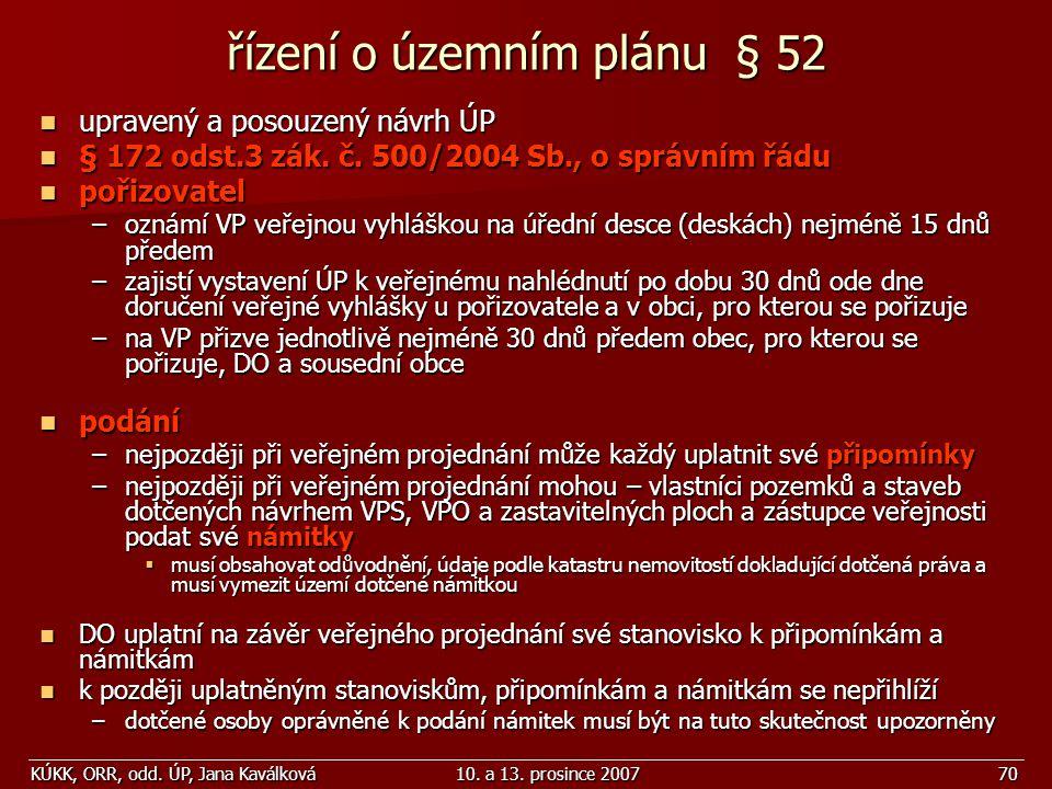 KÚKK, ORR, odd. ÚP, Jana Kaválková10. a 13. prosince 200770 řízení o územním plánu § 52 upravený a posouzený návrh ÚP upravený a posouzený návrh ÚP §