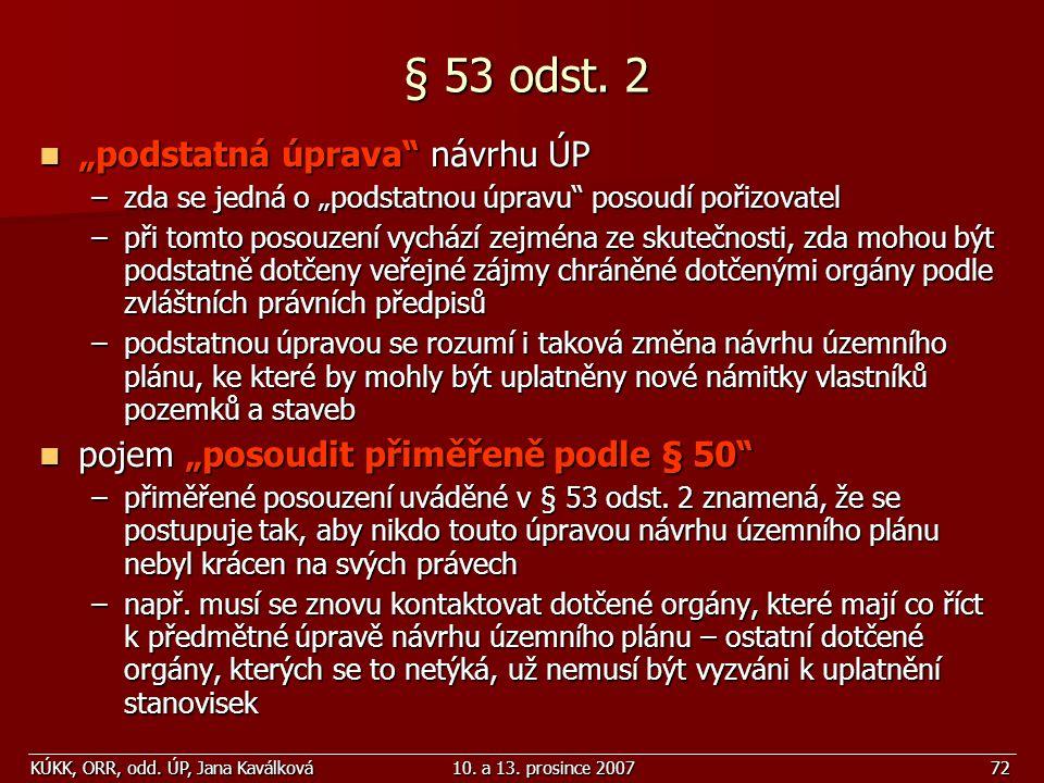 """KÚKK, ORR, odd. ÚP, Jana Kaválková10. a 13. prosince 200772 § 53 odst. 2 """"podstatná úprava"""" návrhu ÚP """"podstatná úprava"""" návrhu ÚP –zda se jedná o """"po"""