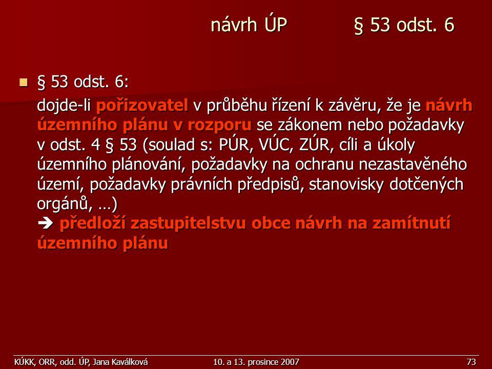 KÚKK, ORR, odd. ÚP, Jana Kaválková10. a 13. prosince 200773 návrh ÚP § 53 odst. 6 návrh ÚP § 53 odst. 6 § 53 odst. 6: § 53 odst. 6: dojde-li pořizovat