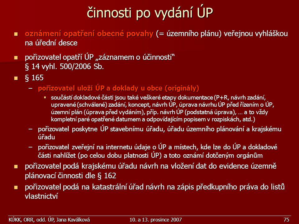 KÚKK, ORR, odd. ÚP, Jana Kaválková10. a 13. prosince 200775 činnosti po vydání ÚP oznámení opatření obecné povahy (= územního plánu) veřejnou vyhláško