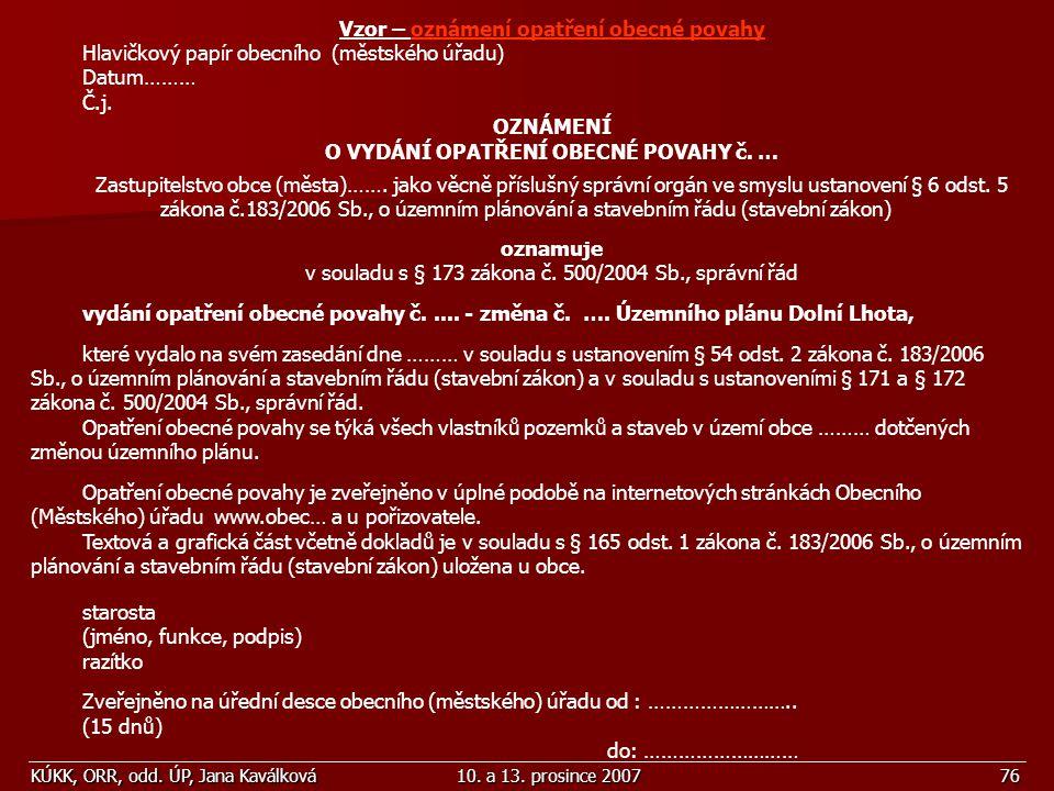 KÚKK, ORR, odd. ÚP, Jana Kaválková10. a 13. prosince 200776 Vzor – oznámení opatření obecné povahy Hlavičkový papír obecního (městského úřadu) Datum……
