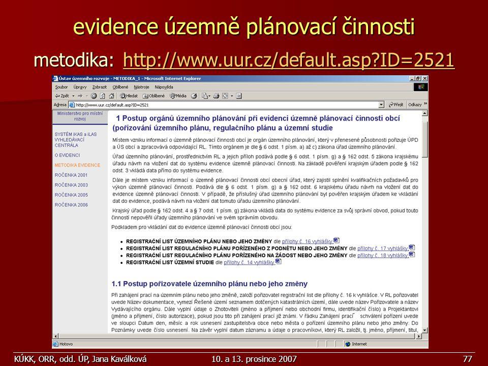KÚKK, ORR, odd. ÚP, Jana Kaválková10. a 13. prosince 200777 evidence územně plánovací činnosti metodika: http://www.uur.cz/default.asp?ID=2521 http://
