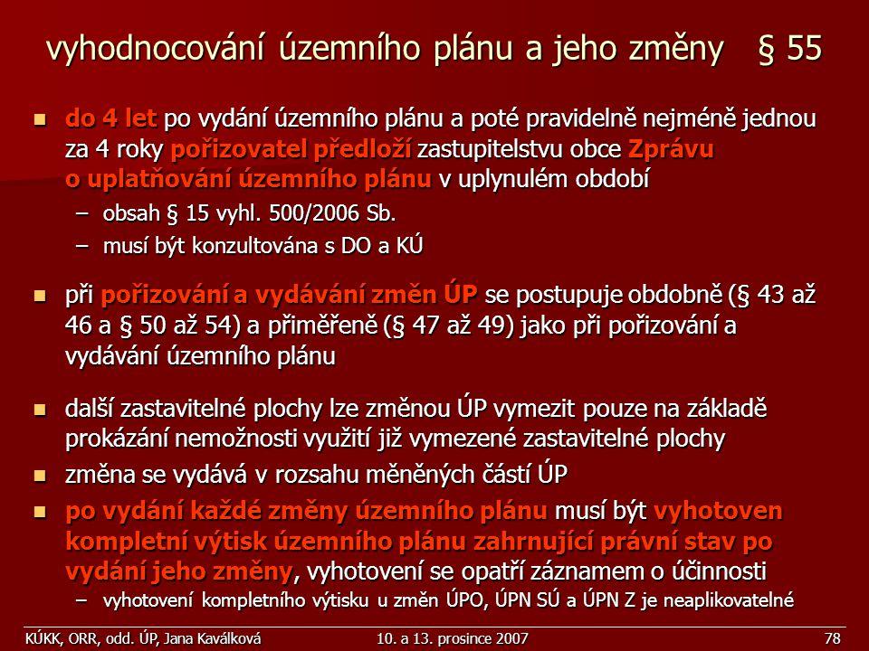 KÚKK, ORR, odd. ÚP, Jana Kaválková10. a 13. prosince 200778 do 4 let po vydání územního plánu a poté pravidelně nejméně jednou za 4 roky pořizovatel p
