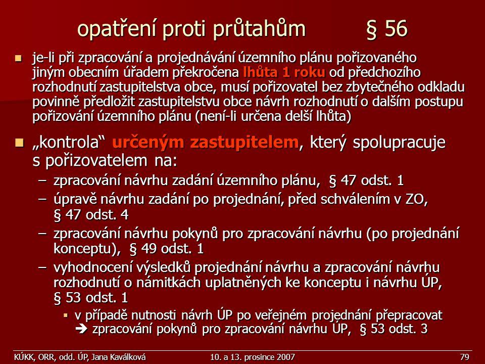 KÚKK, ORR, odd. ÚP, Jana Kaválková10. a 13. prosince 200779 opatření proti průtahům § 56 je-li při zpracování a projednávání územního plánu pořizované