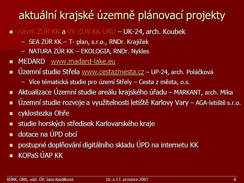KÚKK, ORR, odd. ÚP, Jana Kaválková10. a 13. prosince 20078 aktuální krajské územně plánovací projekty návrh ZÚR KK a VV ZÚR KK URÚ – UK-24, arch. Koub