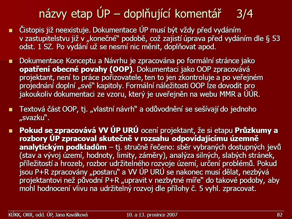 KÚKK, ORR, odd. ÚP, Jana Kaválková10. a 13. prosince 200782 názvy etap ÚP – doplňující komentář 3/4 Čistopis již neexistuje. Dokumentace ÚP musí být v