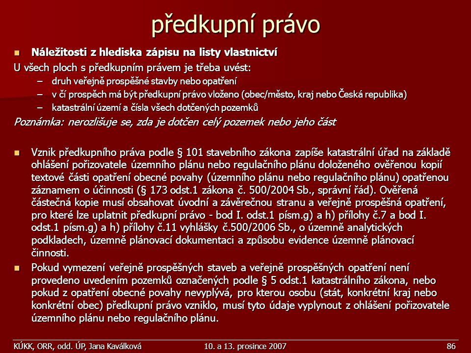 KÚKK, ORR, odd. ÚP, Jana Kaválková10. a 13. prosince 200786 předkupní právo Náležitosti z hlediska zápisu na listy vlastnictví Náležitosti z hlediska