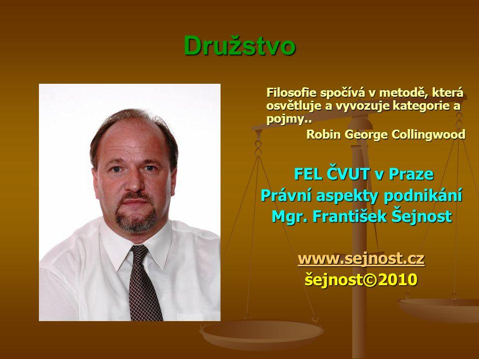 Družstvo Filosofie spočívá v metodě, která osvětluje a vyvozuje kategorie a pojmy.. Robin George Collingwood FEL ČVUT v Praze Právní aspekty podnikání