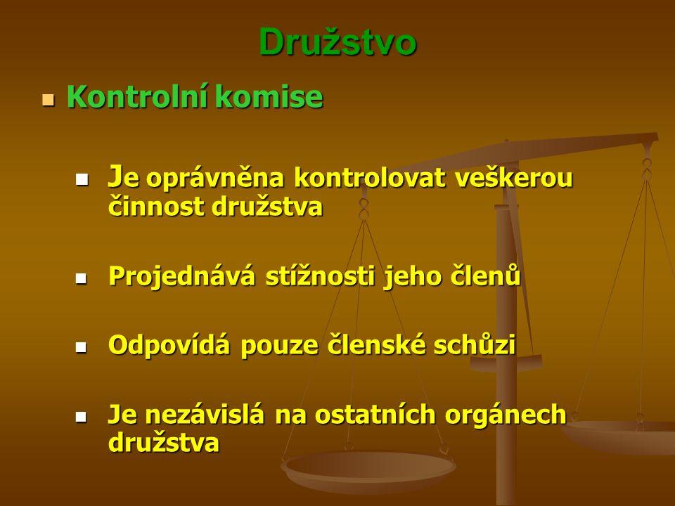 Družstvo Kontrolní komise Kontrolní komise J e oprávněna kontrolovat veškerou činnost družstva J e oprávněna kontrolovat veškerou činnost družstva Pro
