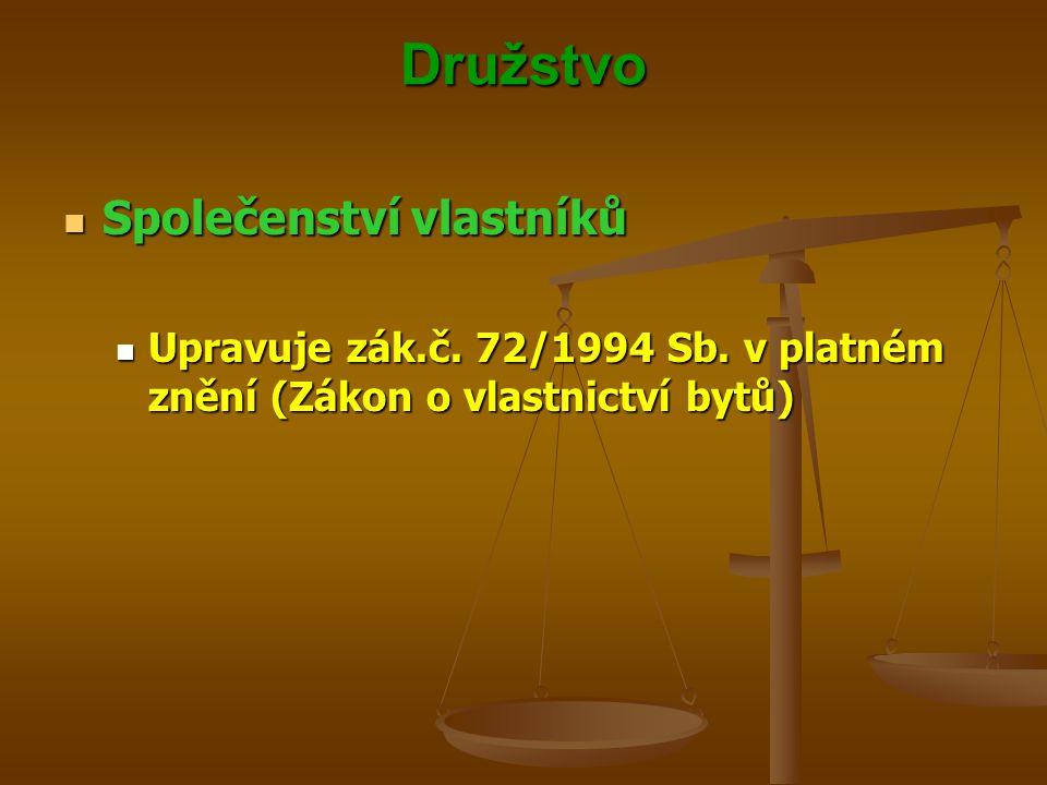 Družstvo Společenství vlastníků Společenství vlastníků Upravuje zák.č. 72/1994 Sb. v platném znění (Zákon o vlastnictví bytů) Upravuje zák.č. 72/1994