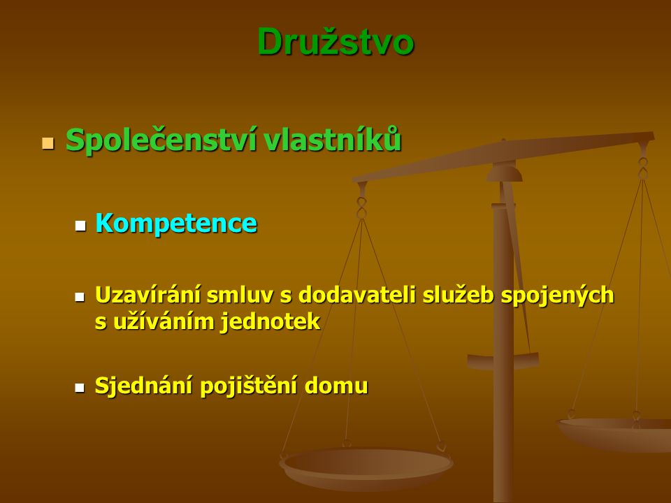 Družstvo Společenství vlastníků Společenství vlastníků Kompetence Kompetence Uzavírání smluv s dodavateli služeb spojených s užíváním jednotek Uzavírá