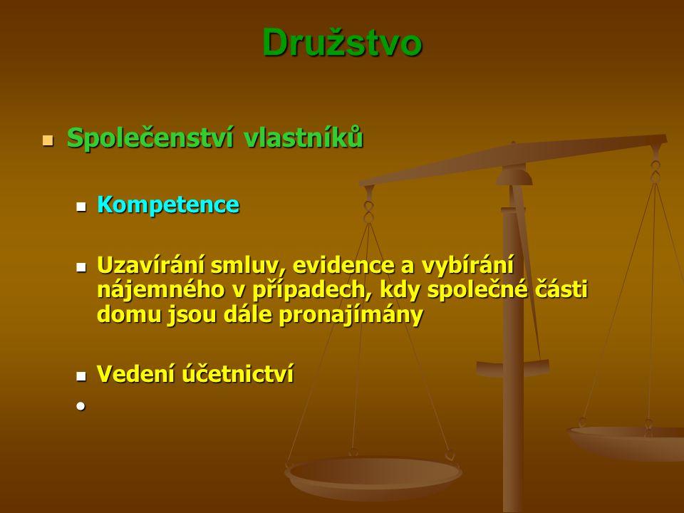 Družstvo Společenství vlastníků Společenství vlastníků Kompetence Kompetence Uzavírání smluv, evidence a vybírání nájemného v případech, kdy společné