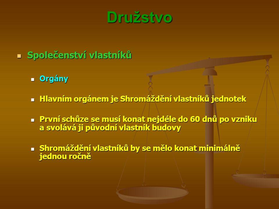 Družstvo Společenství vlastníků Společenství vlastníků Orgány Orgány Hlavním orgánem je Shromáždění vlastníků jednotek Hlavním orgánem je Shromáždění