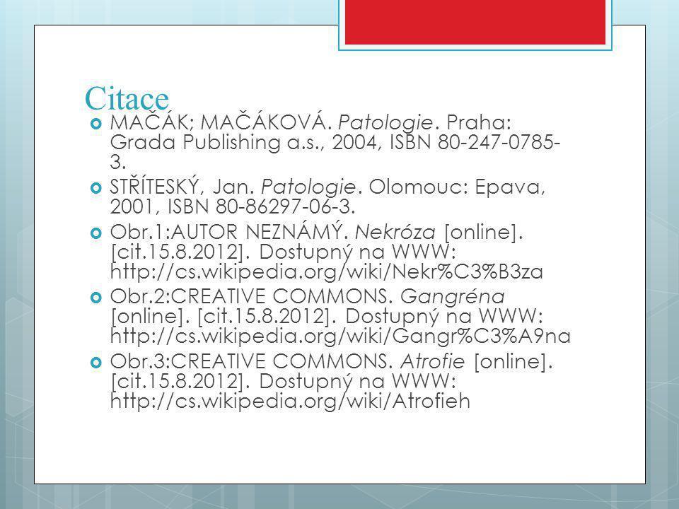 Citace  MAČÁK; MAČÁKOVÁ. Patologie. Praha: Grada Publishing a.s., 2004, ISBN 80-247-0785- 3.