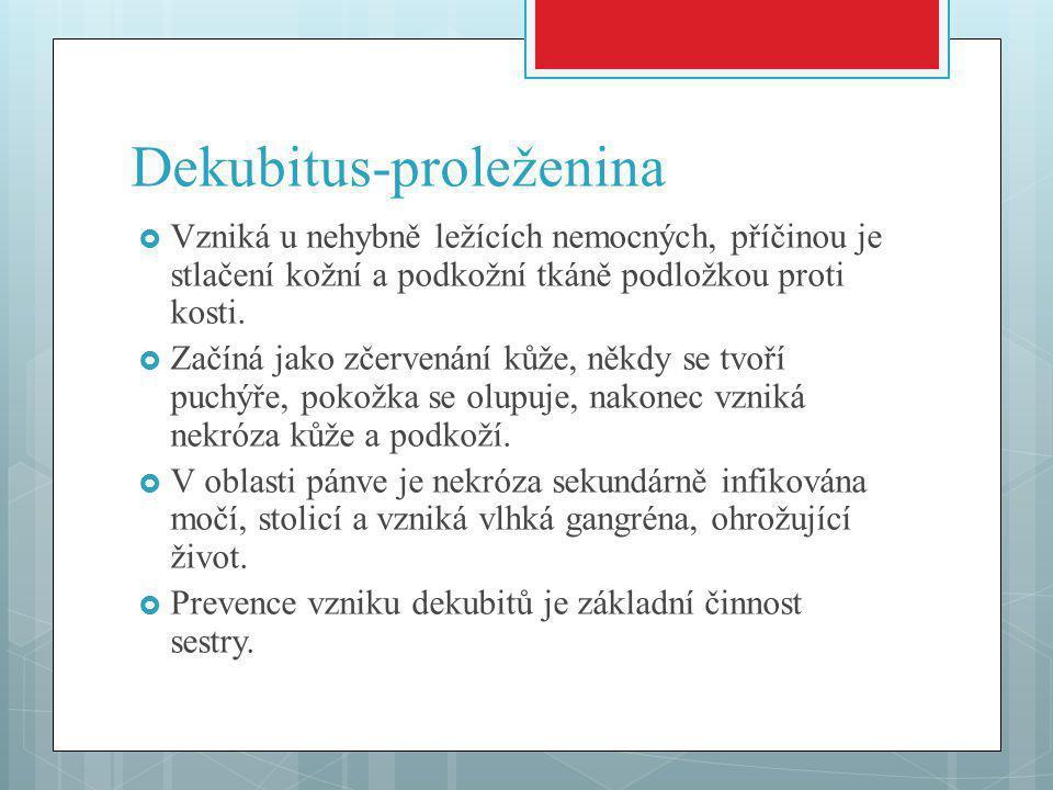 Dekubitus-proleženina  Vzniká u nehybně ležících nemocných, příčinou je stlačení kožní a podkožní tkáně podložkou proti kosti.