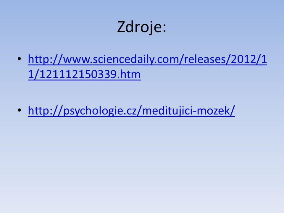 Zdroje: http://www.sciencedaily.com/releases/2012/1 1/121112150339.htm http://www.sciencedaily.com/releases/2012/1 1/121112150339.htm http://psychologie.cz/meditujici-mozek/