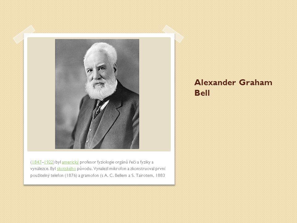 Alexander Graham Bell (1847–1922) byl americký profesor fyziologie orgánů řeči a fyziky a vynálezce.