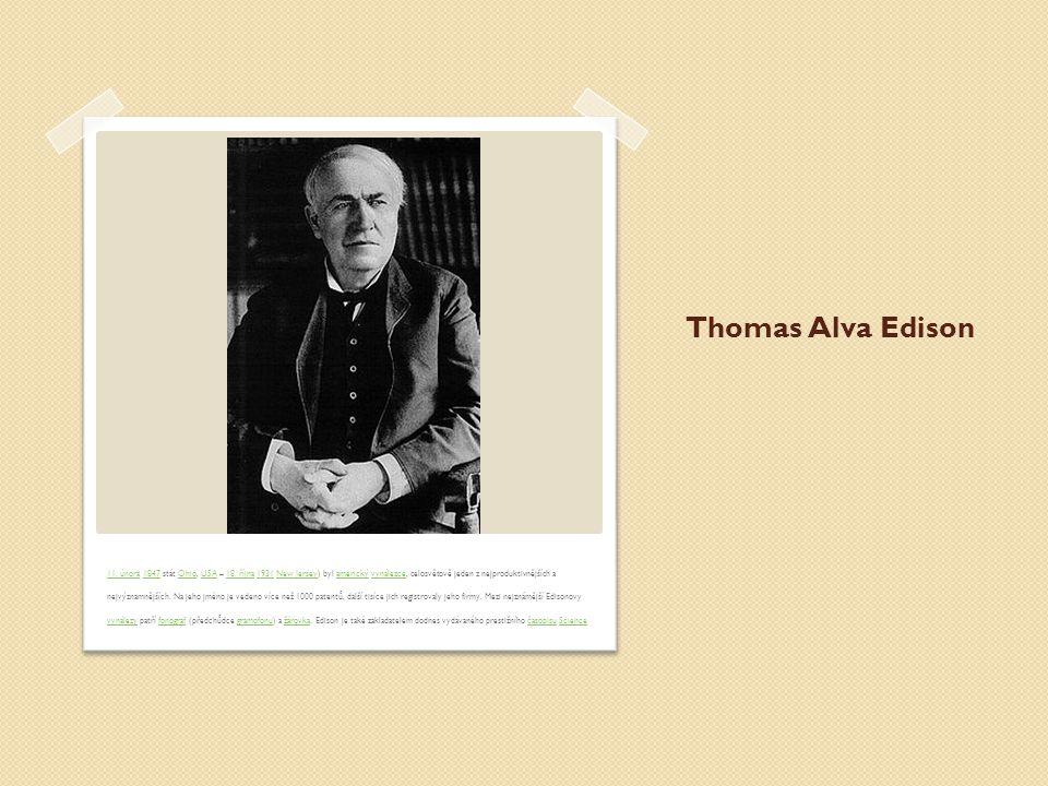 Thomas Alva Edison 11.února11. února 1847 stát Ohio, USA – 18.