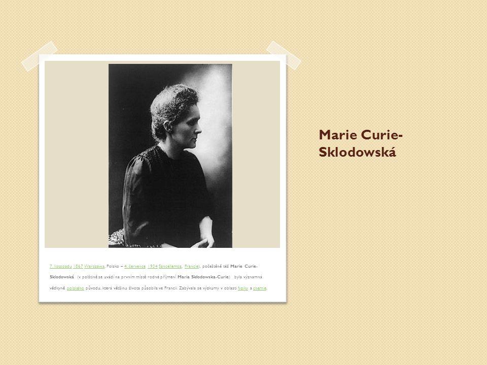 Marie Curie- Sklodowská 7.listopadu7. listopadu 1867 Warszawa, Polsko – 4.